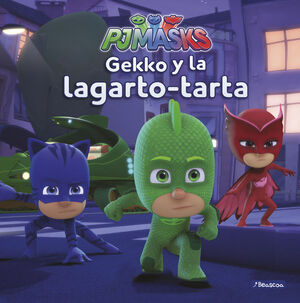 GEKKO Y LA LAGARTO-TARTA (UN CUENTO DE PJ MASKS)