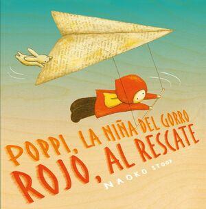 POPPI, LA NIÑA DEL GORRO ROJO, AL RESCATE