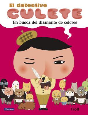 EN BUSCA DEL DIAMANTE DE COLORES (EL DETECTIVE CULETE. ÁLBUM ILUSTRADO)