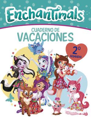 CUADERNO VACACIONES ENCHANTIMALS - 2º DE PRIMARIA (ENCHANTIMALS. ACTIVIDADES)
