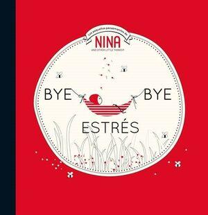 BYE BYE ESTRÉS (NINA. ÁLBUM ILUSTRADO)