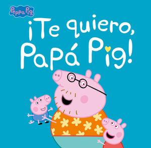 ¡TE QUIERO, PAPÁ PIG! (UN CUENTO DE PEPPA PIG)
