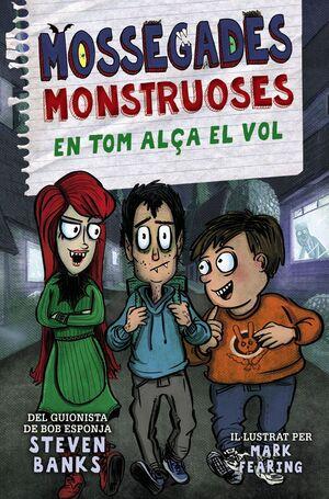 MOSSEGADES MONSTRUOSES.TOM ALÇA EL VOL