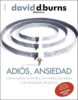 ADIÓS, ANSIEDAD : CÓMO SUPERAR LA TIMIDEZ, LOS MIEDOS, LAS FOBIAS Y LAS SITUACIONES DE PÁNICO