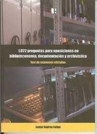 1.022 PREGUNTAS PARA OPOSICIONES EN BIBLIOTECONOMÍA, DOCUMENTACIÓN Y ARCHIVÍSTIC