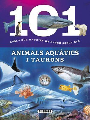 101 COSES QUE HAURIES DE SABER SOBRE ELS ANIMALS AQUÀTICS I TAURONS