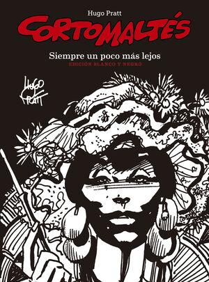 CORTO MALTÉS. SIEMPRE UN POCO MÁS LEJOS (EDICIÓN EN BLANCO Y NEGRO)