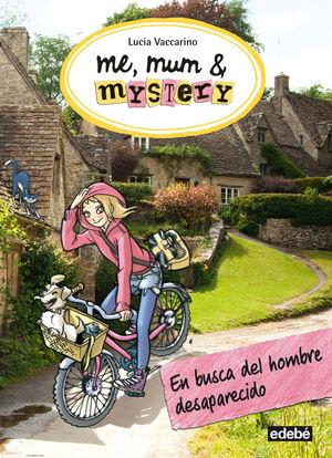 ME, MUM & MISTERY 2. EN BUSCA DEL HOMBRE DESAPARECIDO