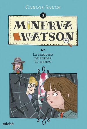 MINERVA WATSON Y LA MÁQUINA DE PERDER EL TIEMPO