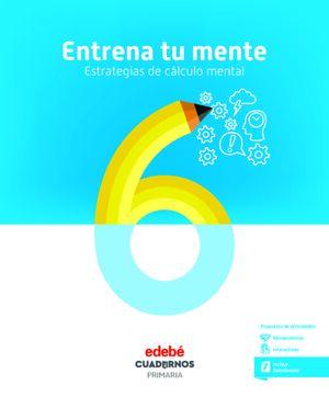 ENTRENA TU MENTE. ESTRATEGIAS DEL CÁLCULO MENTAL 6
