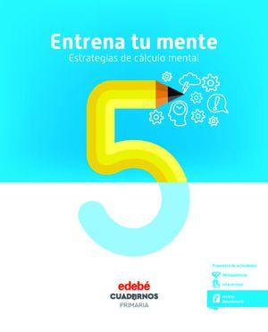ENTRENA TU MENTE. ESTRATEGIAS DEL CÁLCULO MENTAL 5