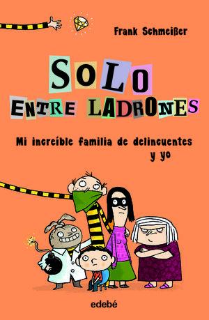 SOLO ENTRE LADRONES: MI INCREÍBLE FAMILIA DE DELINCUENTES Y YO