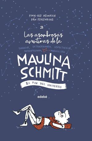 EL FIN DEL UNIVERSO (LAS AVENTURAS DE MAULINA SCHMITT 3)