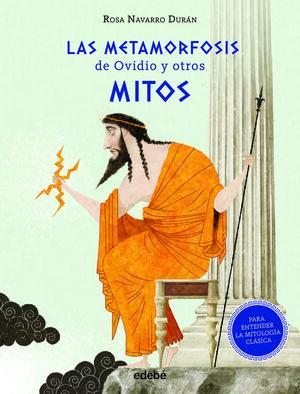 LAS METAMORFOSIS DE OVIDIO Y OTROS MITOS (PARA ENTENDER LA MITOLOGÍA CLÁSICA)