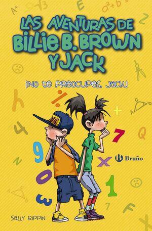 LAS AVENTURAS DE BILLIE B. BROWN Y JACK, 2. ¡NO TE PREOCUPES, JACK!
