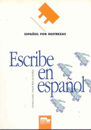 ESCRIBE EN ESPAÑOL : ESPAÑOL POR DESTREZAS