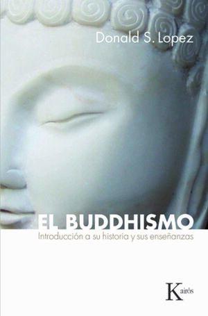 EL BUDDHISMO : INTRODUCCIÓN A SU HISTORIA Y SUS ENSEÑANZAS