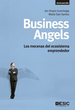 BUSINESS ANGELS: LOS MECENAS DEL ECOSISTEMA EMPRENDEDOR