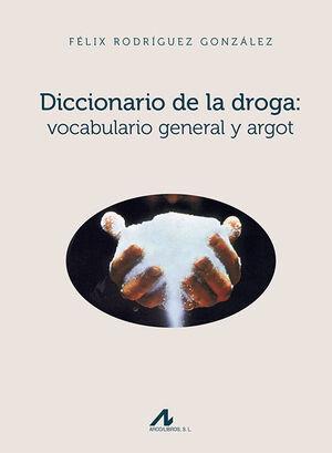 DICCIONARIO DE LA DROGA : VOCABULARIO GENERAL Y ARGOT