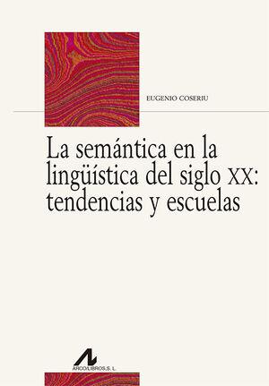 LA SEMÁNTICA EN LA LINGÜÍSTICA DEL SIGLO XX: TENDENCIAS Y ESCUELAS