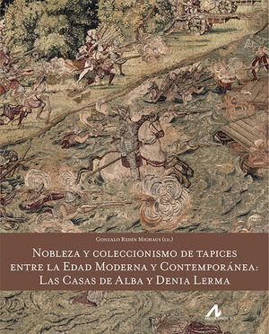 NOBLEZA Y COLECCIONISMO DE TAPICES ENTRE LA EDAD MODERNA Y CONTEMPORÁNEA: LAS CA
