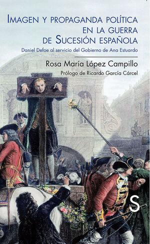 IMAGEN Y PROPAGANDA POLÍTICA EN LA GUERRA DE SUCESIÓN ESPAÑOLA. DANIEL DEFOE AL