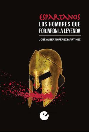 ESPARTANOS. LOS HOMBRES QUE FORJARON LA LEYENDA