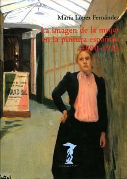 LA IMAGEN DE LA MUJER EN LA PINTURA ESPAÑOLA, 1890-1914