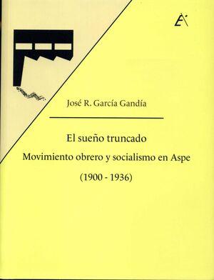 EL SUEÑO TRUNCADO. MOVIMIENTO OBRERO Y SOCIALISMO EN ASPE (1900-1936)