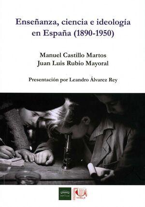 ENSEÑANZA, CIENCIA E IDEOLOGÍA EN ESPAÑA (1890-1950)