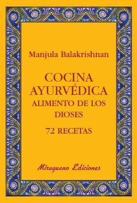 COCINA AYURVÉDICA. ALIMENTO DE LOS DIOSES. 72 RECETAS