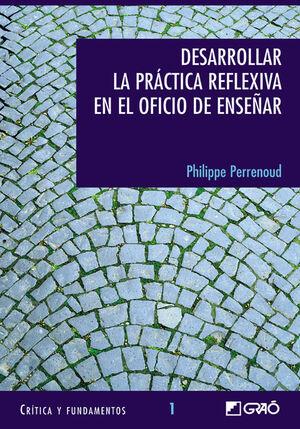 DESARROLLAR LA PRÁCTICA REFLEXIVA EN EL OFICIO DE ENSEÑAR:PROFESIONALIZACIÓN Y RAZÓN PEDAGÓGICA