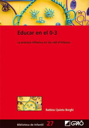 EDUCAR EN EL 0 - 3 'LA PRÁCTICA REFLEXIVA EN LOS NIDI D'INFANZIA'