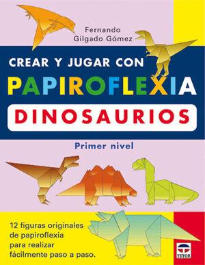 CREAR Y JUGAR CON PAPIROFLEXIA:DINOSAURIOS (PRIMER NIVEL)