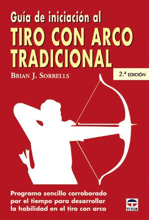 GUÍA DE INICIACIÓN AL TIRO CON ARCO TRADICIONAL. 2ª ED.