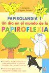 PAPIROLANDIA 1. UN DÍA EN EL MUNDO DE LA PAPIROFLEXIA