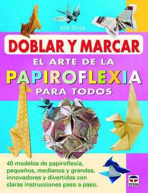DOBLAR Y MARCAR. EL ARTE DE LA PAPIROFLEXIA PARA TODOS