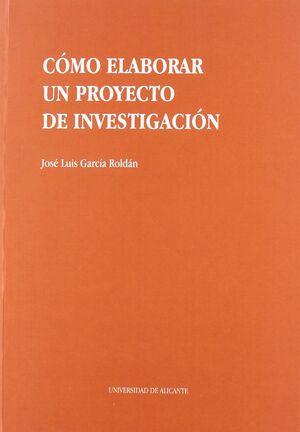 CÓMO ELABORAR UN PROYECTO DE INVESTIGACIÓN