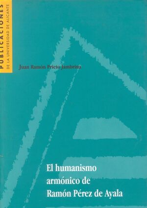 EL HUMANISMO ARMÓNICO DE RAMÓN PÉREZ DE AYALA