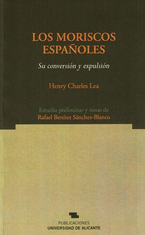 LOS MORISCOS ESPAÑOLES: SU CONVERSIÓN Y EXPULSIÓN. 2ª ED.