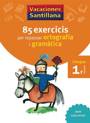 VACACIONES SANTILLANA 85 EXERCICIS PER REPASSAR ORTOGRAFIA I GRAMATICA LLENGUA 1