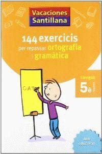 VACACIONES SANTILLANA 144 EXERCICIS PER REPASSAR ORTOGRAFIA I GRAMATICAS LLENGUA