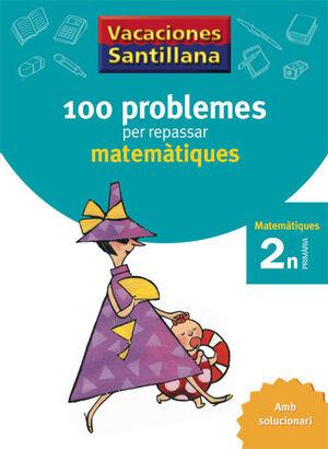 VACACIONES SANTILLANA 100 PROBLEMES PER REPASSAR MATEMATIQUES 2 PRIMARIA