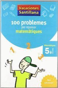 VACACIONES SANTILLANA 100 PROBLEMES PER REPASSAR MATEMATIQUES 5 PRIMARIA