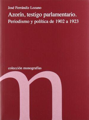 AZORIN, TESTIGO PARLAMENTARIO. PERIODISMO Y POLITICA DE 1902 A 19 23