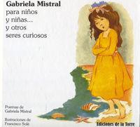 GABRIELA MISTRAL PARA NIÑOS Y NIÑAS : Y OTROS SERES CURIOSOS