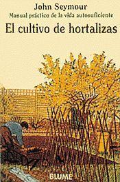 EL CULTIVO DE HORTALIZAS : MANUAL PRÁCTICO DE LA VIDA AUTOSUFICIENTE