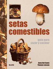SETAS COMESTIBLES : GUÍA PARA CAZAR Y COCINAR