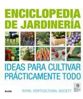 ENCICLOPEDIA DE JARDINERÍA : IDEAS PARA CULTIVAR PRÁCTICAMENTE TODO