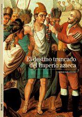 BIBLIOTECA ILUSTRADA. EL DESTINO TRUNCADO DEL IMPERIO AZTECA